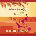 How to Knit a Wild Bikini   Christie Ridgway