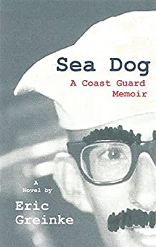 Sea Dog: A Coast Guard Memoir by [Greinke, Eric]
