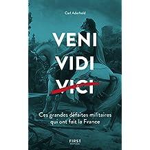 Veni, Vidi, ... Ces grandes défaites militaires qui ont fait la France (French Edition)