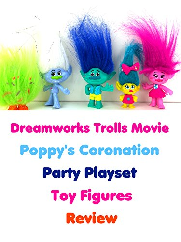 Review: Dreamworks Trolls Movie Poppy's Coronation Party Playset Toy Figures Review