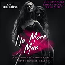 No More Man: Who Needs a Man When You Can Have Your Best Friend? Audiobook by R and C Publishing Narrated by Moxie
