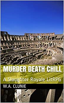 Murder Death Chill: A Slaughter Royale LitRPG by [Clunie, W.A.]