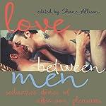 Love Between Men: Seductive Stories of Afternoon Pleasure | Shane Allison