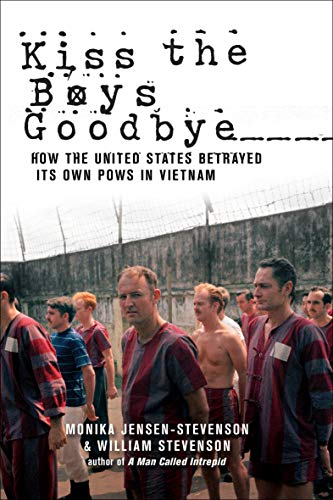 Kiss the Boys Goodbye: How the United States Betrayed Its Own POWs in Vietnam -