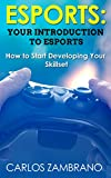 Esports: Your Introduction to Esports (Pro Gaming, Smash Brothers, Street Fighter, Halo, Call of Duty)