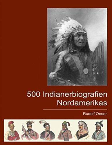 500 Indianerbiografien Nordamerikas: Eine biografische Enzyklopädie