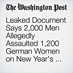 Leaked Document Says 2,000 Men Allegedly Assaulted 1,200 German Women on New Year's Eve | Rick Noack