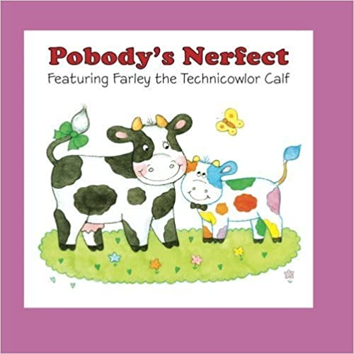 Pobody's Nerfect: Featuring Farley the Technicowlor Calf by Nancy Parker Brummett (2013-04-19)