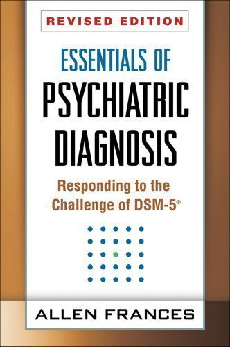 Essentials of Psychiatric Diagnosis, Revised Edition: Responding to the Challenge of DSM-5® by Frances MD, Allen Published by The Guilford Press Revised edition (2013) Paperback