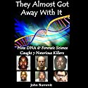 They Almost Got Away with It: How DNA & Forensic Science Caught 7 Notorious Killers Audiobook by John Summit Narrated by Ginger Cucolo