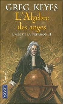 L'âge de la déraison, tome 2 : L'Algèbre des anges par Keyes