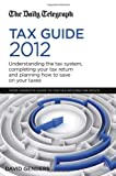 img - for The Daily Telegraph Tax Guide 2012: Understanding the Tax System, Completing Your Tax Return and Planning How to Save on Your Taxes book / textbook / text book