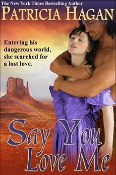 Say You Love Me by [Hagan, Patricia]