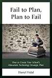 Fail to Plan, Plan to Fail: How to Create Your School's Education Technology Strategic Plan (MAPIT)