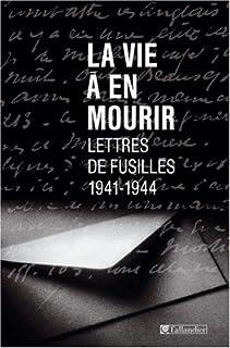La vie à en mourir : lettres de fusillés (1941-1944), Collectif