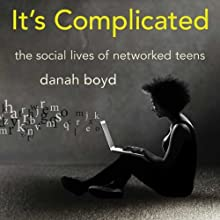 It's Complicated: The Social Lives of Networked Teens Audiobook by danah boyd Narrated by Beth Wendell