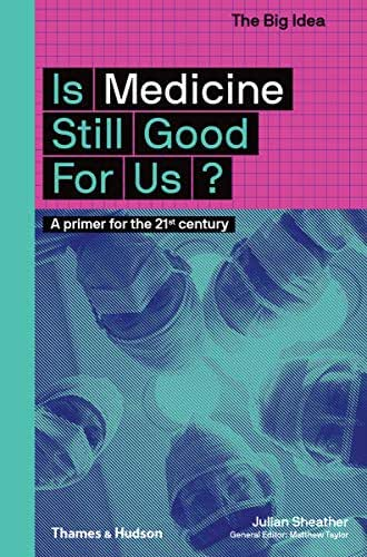 Is Medicine Still Good for Us?: A Primer for the 21st Century (The Big Idea Series)