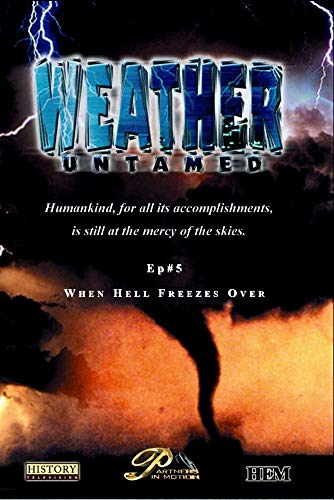 Weather Untamed - Episode 5: When Hell Freezes - Freezes Hell Ice