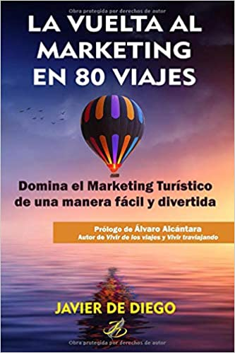 La vuelta al marketing en 80 viajes: Marketing Turístico contado ...