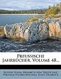 Preussische Jahrbücher, Volume 48..., Rudolf Haym, 1274206529