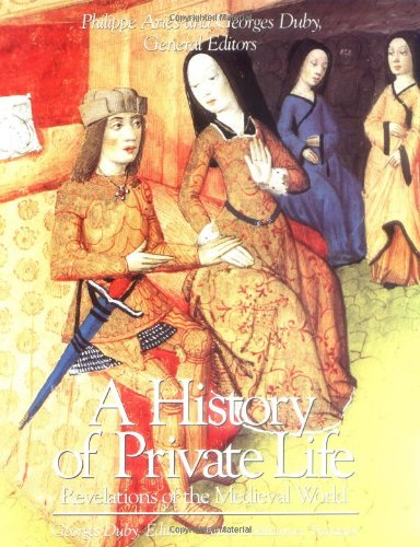 A History of Private Life, Volume II: Revelations of the Medieval World (History of Private Life (Paperback))