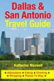 Dallas & San Antonio Travel Guide: Attractions, Eating, Drinking, Shopping & Places To Stay