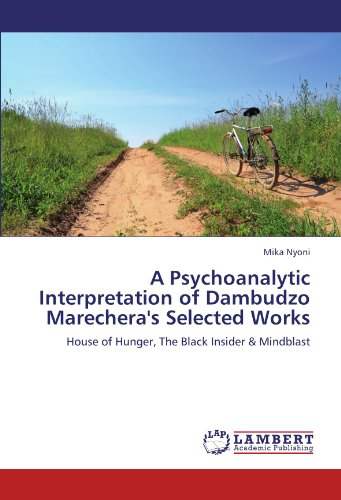 A Psychoanalytic Interpretation of Dambudzo Marechera's Selected Works: House of Hunger, The Black Insider & Mindbla