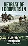 Retreat of I Corps 1914: Early Battles 1914 (Battleground Early Battles 1914)