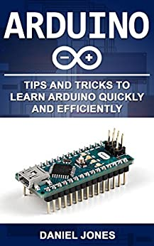 #freebooks – Arduino: Tips and Tricks to Learn Arduino quickly and efficiently by Daniel Jones