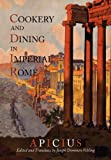 Cookery and Dining in Imperial Rome, Apicius and Joseph Dommers Vehling, 1614272409