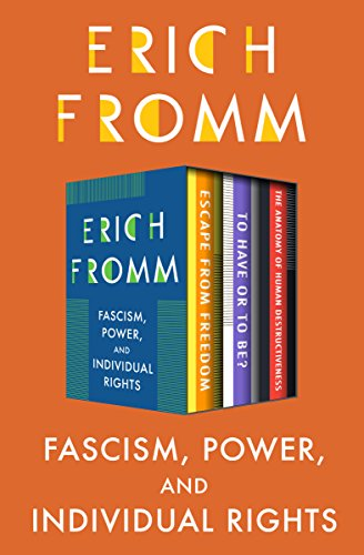 Fascism, Power, and Individual Rights: Escape from Freedom, To Have or To Be?, and The Anatomy of Human Destructiveness cover