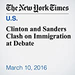 Clinton and Sanders Clash on Immigration at Debate | Patrick Healy,Amy Chozick