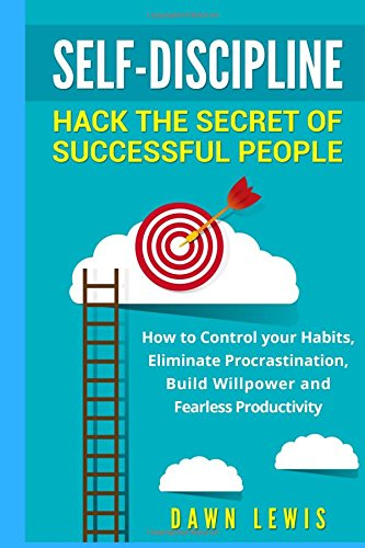 Read Online Self-Discipline: Hack the Secret of Successful People: How to Control your Habits, Eliminate Procrastination, Build Willpower and Fearless ... Confidence, Productivity, Mindset) (Volume 1) pdf epub