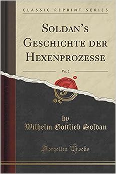 Book Soldan's Geschichte der Hexenprozesse, Vol. 2 (Classic Reprint)