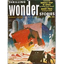 Thrilling Wonder Stories 1953 Vol. 42 # 3 August: Whistle Stop in Space / Booby Prize / Arbiter / Fishing Season / Sibling / The Belly of Gor Jeetl / Metamorphosis / The Politician / Green-Eyed Monster / Flight Eighteen