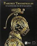 Parures triomphales : le manierisme dans dans l'art de l'armure italienne Livre Pdf/ePub eBook