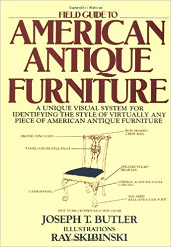 Field Guide To American Antique Furniture A Unique Visual System For Identifying The Style Of Virtually Any Piece 1st Owl