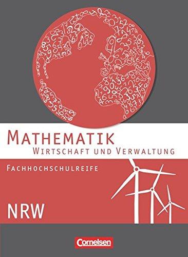 Mathematik - Fachhochschulreife - Wirtschaft - Nordrhein-Westfalen: Mathematik - Fachhochschulreife - Wirtschaft und Verwaltung - NRW : Schülerbuch