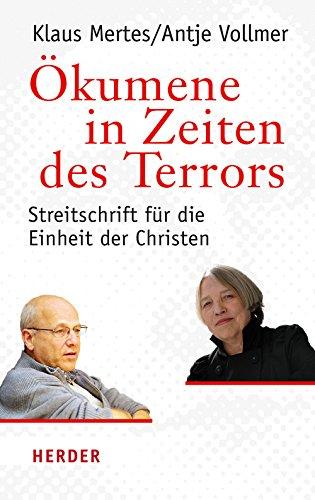 Ökumene in Zeiten des Terrors: Streitschrift für die Einheit der Christen