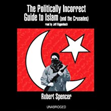 The Politically Incorrect Guide to Islam (and the Crusades) Audiobook by Robert Spencer Narrated by Jeff Riggenbach