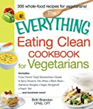 The Everything Eating Clean Cookbook: Britt Brandon ...