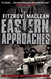By Fitzroy MacLean Eastern Approaches (Penguin World War II Collection)