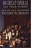100 Great Operas and Their Stories, Henry W. Simon, 0385054483