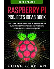 Raspberry Pi: Project Ideas Book: Discover a New World of Possibilities to Build and Develop Original Projects & Programs (Step-By-Step Updated Guide)