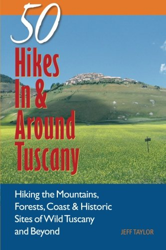 Explorer's Guide 50 Hikes In & Around Tuscany: Hiking the Mountains, Forests, Coast & Historic Sites of Wild Tuscany & Beyond (Explorer's 50 Hikes) (Best Day Hikes In Italy)