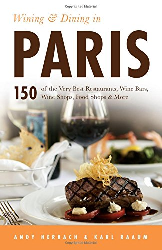 Wining & Dining in Paris: 150 of the Very Best Restaurants, Wine Bars, Wine Shops, Food Shops & More  (Open Road Travel Guides) (Shop In Paris)