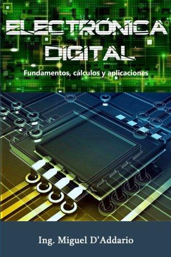 Electronica digital: Fundamentos, calculos y aplicaciones  [D'Addario, Ing. Miguel] (Tapa Blanda)