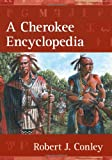 A Cherokee Encyclopedia, Robert J. Conley, 0826339514