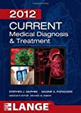 img - for CURRENT Medical Diagnosis and Treatment 2012, Fifty-First Edition (LANGE CURRENT Series) by McPhee, Stephen J. Published by McGraw-Hill Medical 51st (fifty-first) edition (2011) Paperback book / textbook / text book