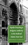 Popular Preaching and Religious Authority in the Medieval Islamic near East, Jonathan P. Berkey, 0295981261